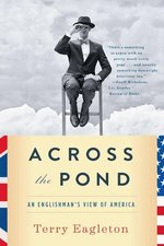Across the Pond: an Englishman's View of America By Eagleton, Terry