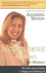 The Happiness System for Women, the Truth about Creating a Happy and Fulfilling Life