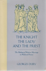 The Knight, the Lady and the Priest the Making of Modern Marriage in Medieval France