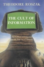 The Cult of Information: The Folklore of Computers and the True Art of Thinking