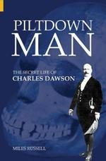 Piltdown Man: The Secret Life of Charles Dawson & the World's Greatest Archaeological Hoax