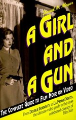 A Girl and a Gun: The Complete Guide to Film Noir on Video