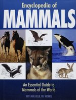 Encyclopedia of Mammals: An Essential Guide to the Mammals of the World