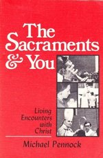 The Sacraments & You: Living Encounters with Christ
