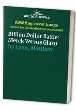 The Billion Dollar Battle: Merck Vs. Glaxo