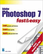 Adobe Photoshop 7 Fast & Easy