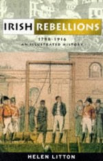 Irish Rebellions 1798-1916: An Illustrated History