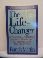 The Life-Changer: How You Can Experience Freedom, Power, and Refreshment in the Holy Spirit