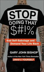 Stop Doing That $#! %: End Self-Sabotage and Demand Your Life Back