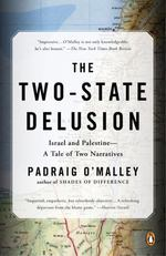The Two-State Delusion: Israel and Palestine--a Tale of Two Narratives