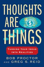 Thoughts Are Things: Turning Your Ideas Into Realities (Think and Grow Rich)