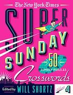 The New York Times Super Sunday Crosswords (Volume 4)