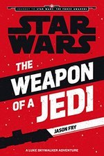 Star Wars: The Force Awakens: The Weapon of a Jedi: A Luke Skywalker Adventure