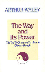 The Way and Its Power: Tao Te Ching and Its Place in Chinese Thought