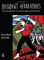 Dissident Geographies: An Introduction to Radical Ideas and Practice