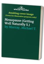 Menopause: How You Can Benefit from Diet, Vitamins, Minerals, Herbs, Exercise, and Other Natural Methods