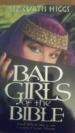 Bad Girls of the Bible: And What We Can Learn From Them.