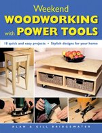 Weekend Woodworking with Power Tools: 18 Quick and Easy Projects*stylish Designs for Your Home