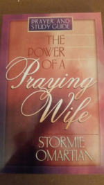 The Power of a Praying Wife: Prayer and Study Guide.