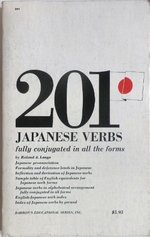 201 Japanese Verbs: Fully Described in All Inflection Moods, Aspects, and Formality Levels