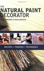 The Natural Paint Decorator: Recipes - Finishes -Techniques