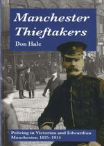 Manchester Thieftakers - Policing in Victorian and Edwardian Manchester, 1825-1914
