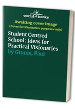 Student Centred School: Ideas for Practical Visionaries