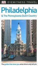 DK Eyewitness Philadelphia and the Pennsylvania Dutch Country