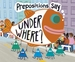 """Prepositions Say """"Under Where? """""""