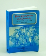 War, Occupation, and Creativity: Japan and East Asia, 1920-1960
