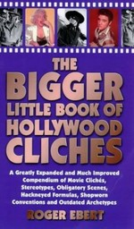 The Bigger Little Book of Hollywood Clichaes: a Greatly Expanded and Much Improved Compendium of Movie Clichaes, Stereotypes, Obligatory Scenes, Hackneyed Formulas, Shopworn Conventions and Outdated Archetypes