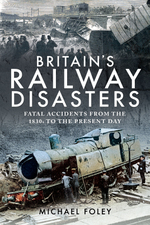 Britain's Railway Disasters: Fatal Accidents From the 1830s to the Present Day