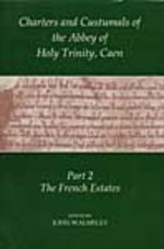 Charters and Custumnals of the Abbey of Holy Trinity, Caen, Part 2: the French Estates (Records of Social and Economic History, New Series) (Pt.2)