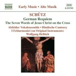 Schütz: German Requiem: The Seven Words of Jesus Christ on the Cross