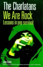 """The """"Charlatans"""": We are Rock - Lessons in Pop Survival"""