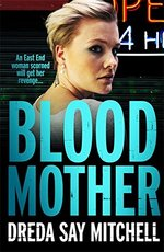 Blood Mother: A gritty read - you'll be hooked (Flesh and Blood Series Book Two)