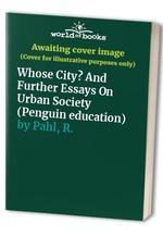 Whose City?: And Further Essays on Urban Society
