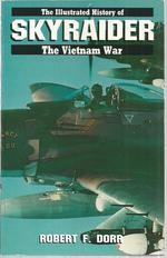 The Illustrated History of the Vietnam War, Volume 13: Skyraider
