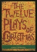The Twelve Plays of Christmas: Traditional and Modern Plays for the Holidays