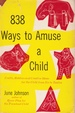 838 Ways to Amuse a Child: Crafts, Hobbies and Creative Ideas for the Child From Six to Twelve