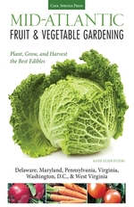 Mid-Atlantic Fruit & Vegetable Gardening: Plant, Grow, and Harvest the Best Edibles-Delaware, Maryland, Pennsylvania, Virginia, Washington D.C., & West Virginia (Fruit & Vegetable Gardening Guides)