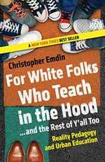 For White Folks Who Teach in the Hood...and the Rest of Y'All Too: Reality Pedagogy and Urban Education (Race, Education, and Democracy)
