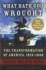 What Hath God Wrought: the Transformation of America, 1815-1848 (Oxford History of the United States)
