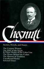 Charles W. Chesnutt: Stories, Novels, and Essays (Loa #131): the Conjure Woman / the Wife of His Youth & Other Stories of the Color Line / the House.../ Uncollected Stories / (Library of America)
