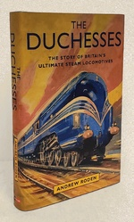 The Duchesses: the Story of Britain's Ultimate Steam Locomotives