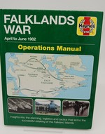 Falklands War Operations Manual: April to June 1982-Insights Into the Planning, Logistics and Tactics That Led to the Successful Retaking of the Falkand Islands (Haynes Manuals)
