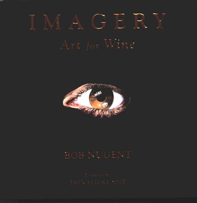 Imagery: Art for Wine - Nugent, Bob L, and Kuspit, Donald (Foreword by)