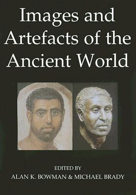 Images and Artefacts of the Ancient World - Bowman, Alan K (Editor), and Brady, Michael (Editor)