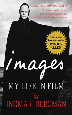 Images: My Life in Film - Bergman, Ingmar, and Ruuth, Marianne (Translated by), and Allen, Woody (Introduction by)