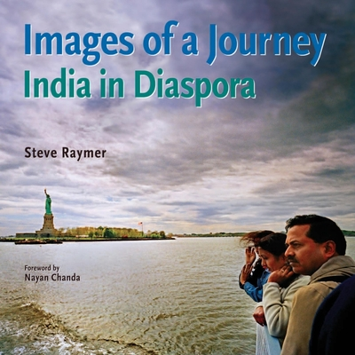Images of a Journey: India in Diaspora - Raymer, Steve, and Chanda, Nayan (Foreword by)